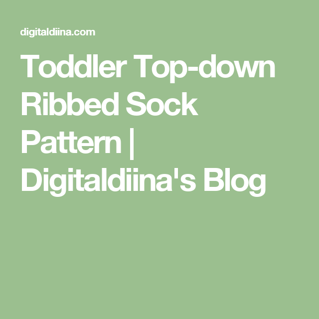 Toddler Top-down Ribbed Sock Pattern   Digitaldiina's Blog