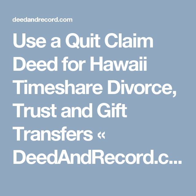 Use A Quit Claim Deed For Hawaii Timeshare Divorce Trust And Gift