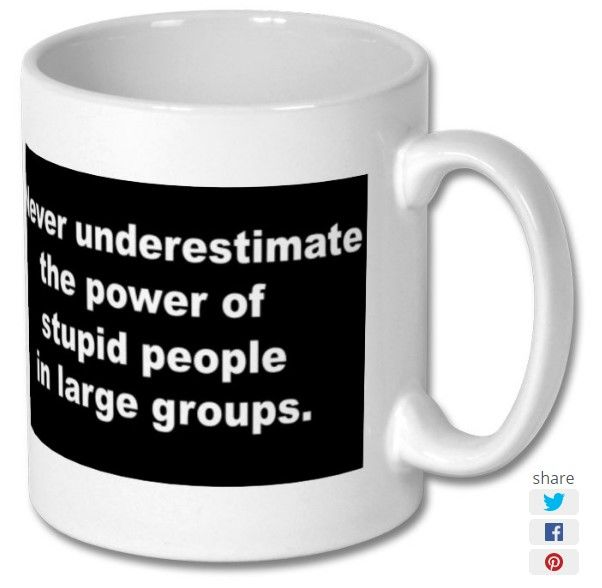 New product 'Never underestimate the power of stupid people in large groups Printed Mug' added to East Yorkshire Gifts! - £6.99