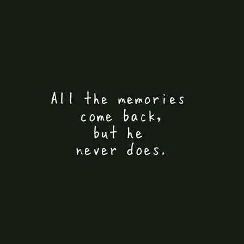 All The Memories Come Back, But He Never Does quotes quote sad sad quotes sad love quotes hurt love quotes