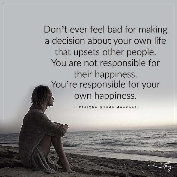 Decision Making Quotes: Don't Ever Feel Bad For Making A Decision About Your Own