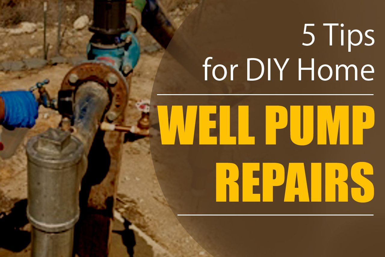 5 Tips for DIY Home Well Pump Repairs | Residential and Commercial