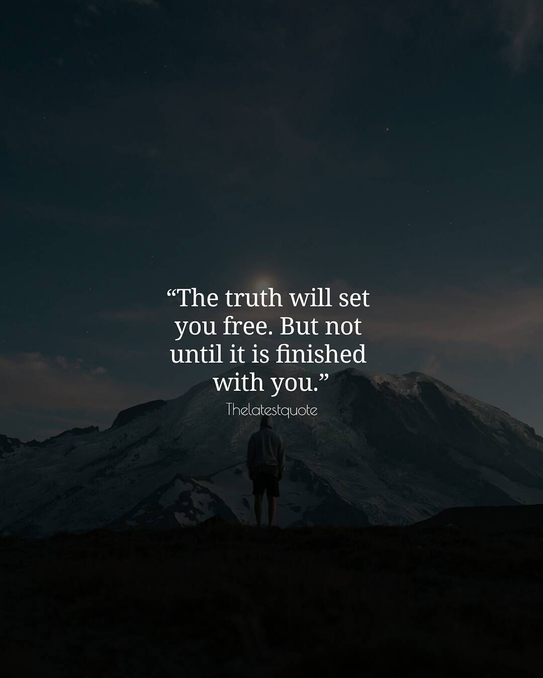 """""""The truth will set you free. But not until it is finished ..."""