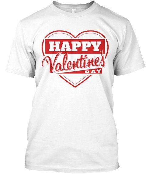 c22b9a333 Happy Valentine's Day White T-Shirt Front valentines day gifts for him # valentine #valentinesday #valentinesdaygift