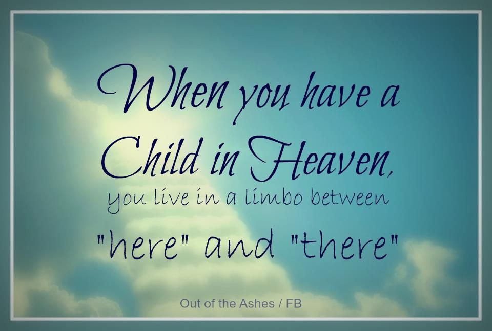 When you have a Child in Heaven, you live in limbo between