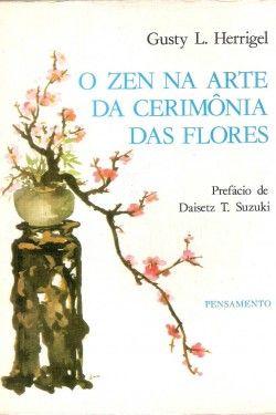 Download O Zen na Arte da Cerimonia das Flores  - Gusty L. Herrigel em ePUB mobi e pdf