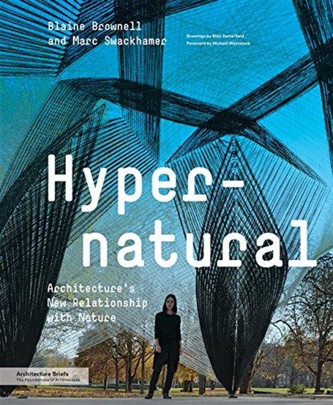 In Hypernatural #architecture and material experts Blaine Brownell and Marc Swackhamer present an international collection of forty-two case studies >>http://www.arcspace.com/articles/whats-new-on-the-bookshelves-april-2015-edition/