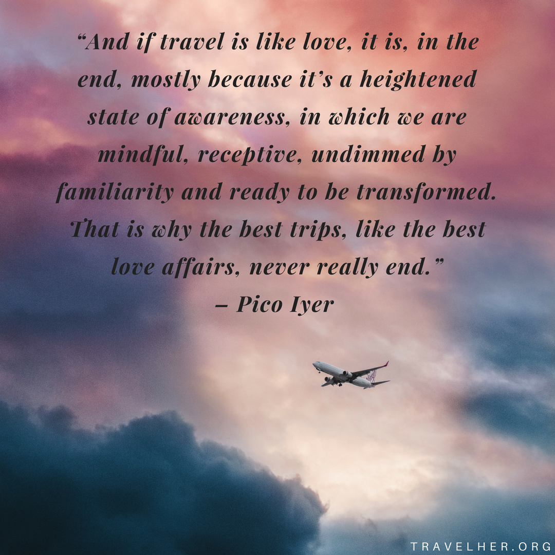 """""""And if travel is like love, it is, in the end, mostly ..."""