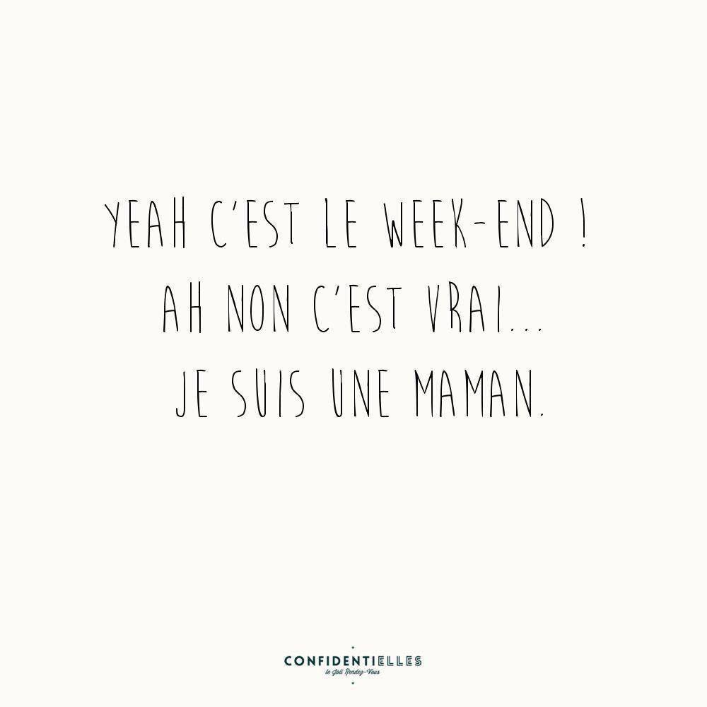 C Est Le Week End Ah Non C Est Vrai Je Suis Une Maman