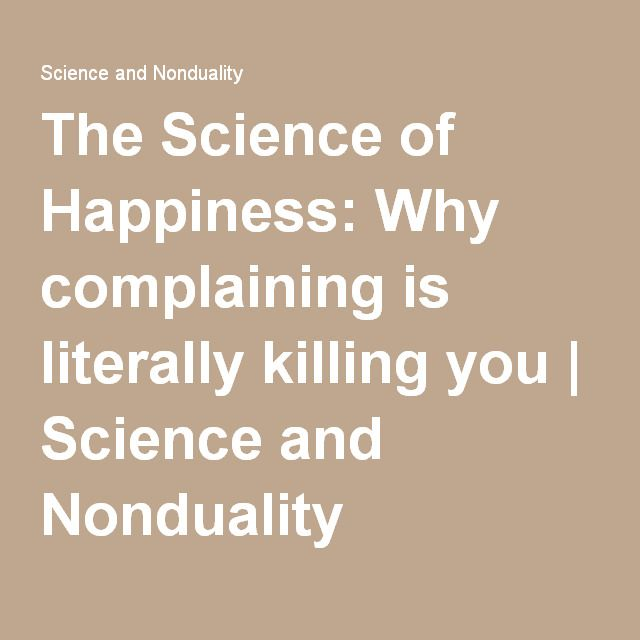 The Science of Happiness: Why complaining is literally killing you | Science and Nonduality