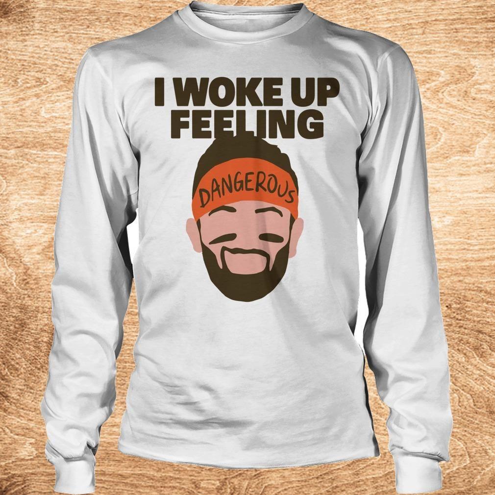 separation shoes dda82 67d09 Top I woke up feeling Baker Mayfield Dangerous shirt ...