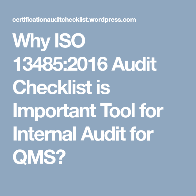 Why ISO 13485:2016 Audit Checklist is Important Tool for Internal ...