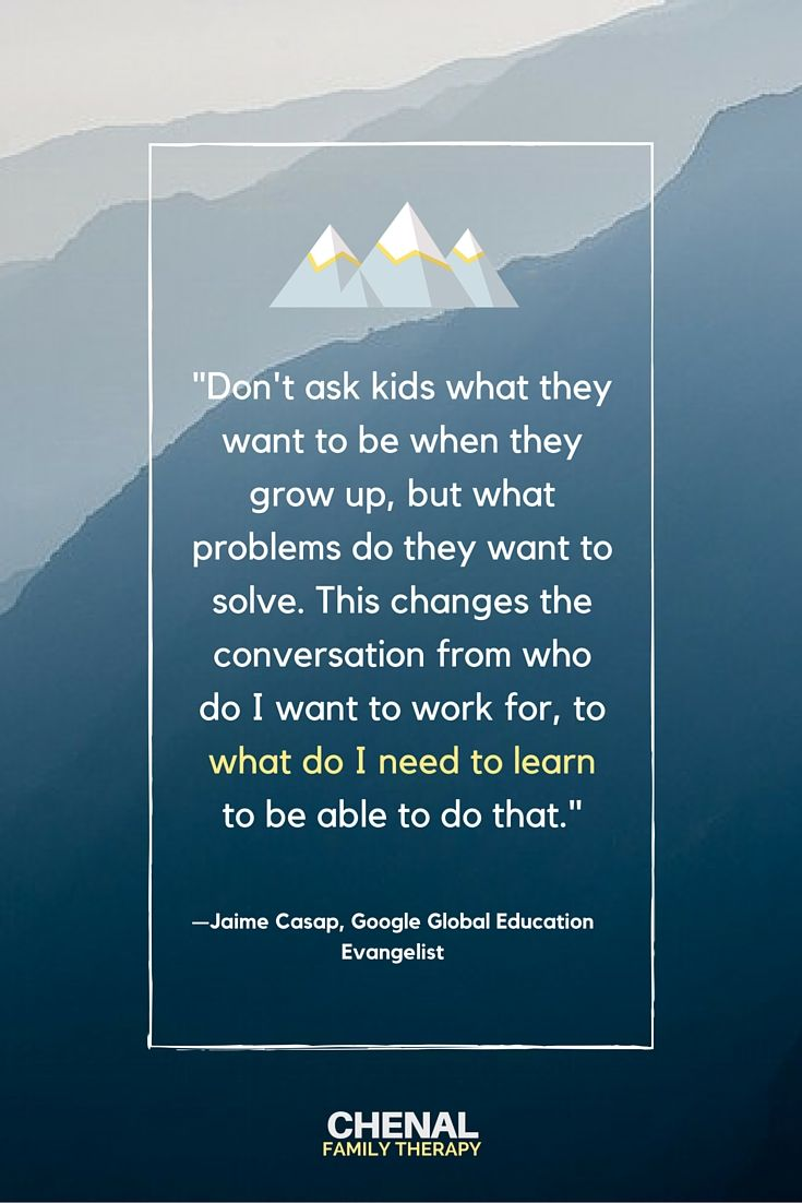 Educators Are Asking For Loving >> Don T Ask Kids What They Want To Be When They Grow Up But What
