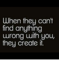 When They Can't Find Anything Wrong With You They Create It All Kinds of Lies and Fabrications | Meme on ME.ME