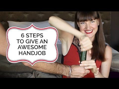6 Steps To Give An Awesome Hand Job