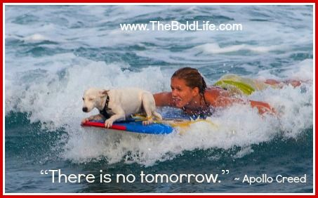 There is no tomorrow!