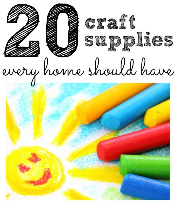 Top 20 Craft Supplies Every Home Should Have I Can Teach My Child Craft Activities For Kids Fun Arts And Crafts Preschool Crafts What to teach my preschooler at home
