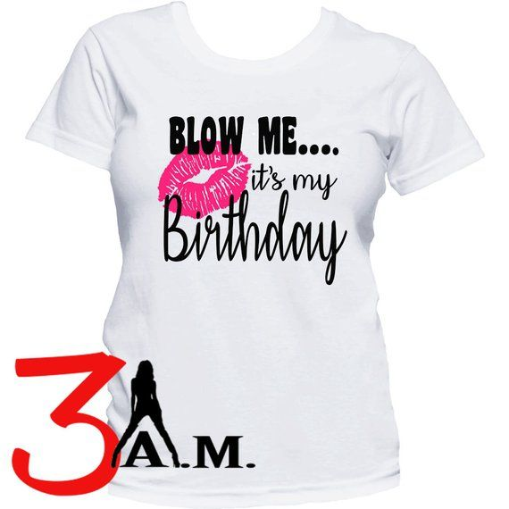 a806ddde2 Women's Birthday Shirt, Birthday T-Shirt, It's My Birthday Shirt, Blow Me  It's My Birthday Shirt, Fu
