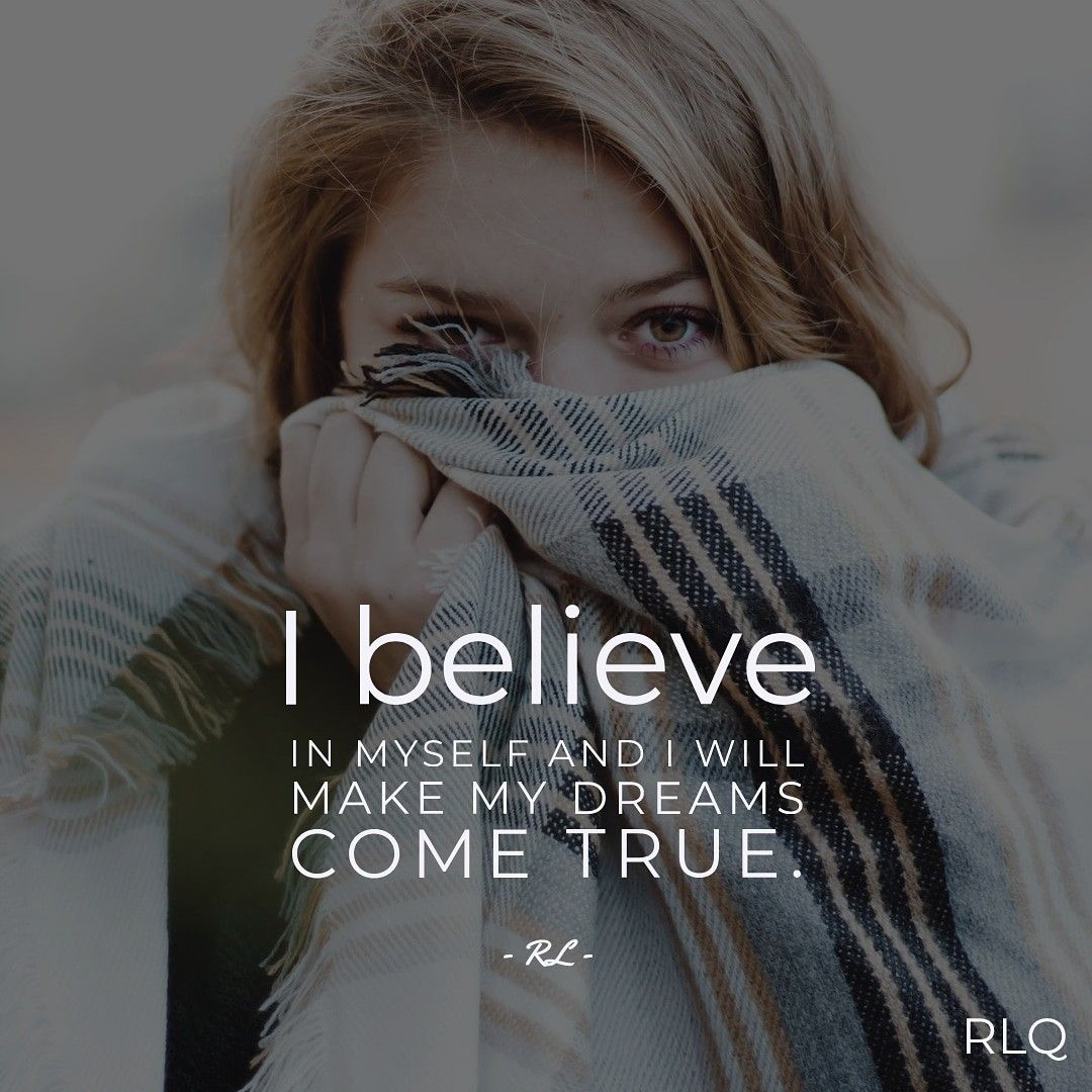 I Believe In Myself And I Will Make My Dreams Come True Rogerleequotes Dreams Quotes Motivation Life Success My Dream Came True I Believe In Me Believe