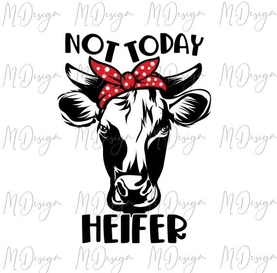 Not Today Heifer Cow SVG Funny Farm Animal Cut Fil