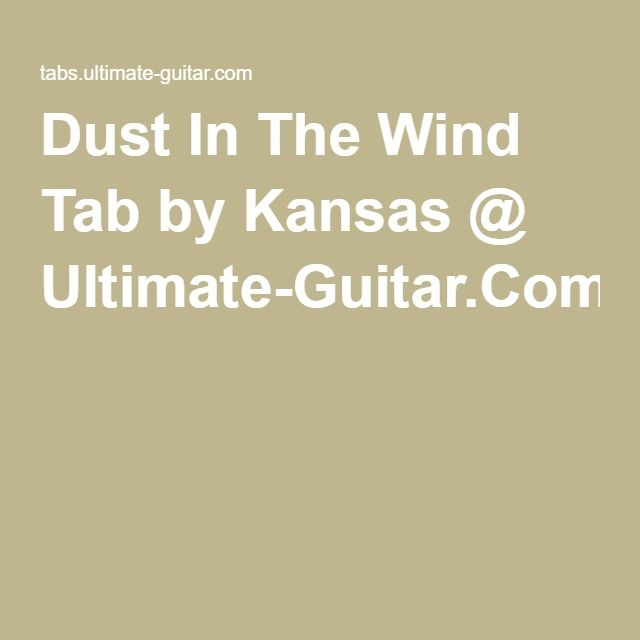 Dust In The Wind Tab by Kansas @ Ultimate-Guitar.Com