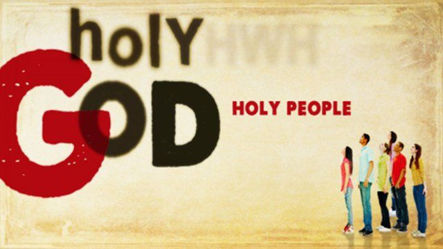 God wants you to be a holy people!