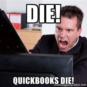 DIE! QUICKBOOKS DIE!   Angry Computer User