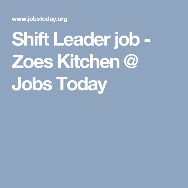 Shift Leader job - Zoes Kitchen @ Jobs Today | unemployment ( job ...