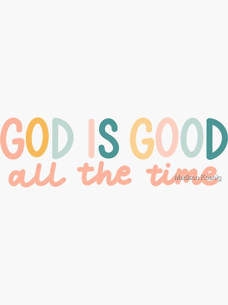 God is good all the time Sticker by Madison Koenig