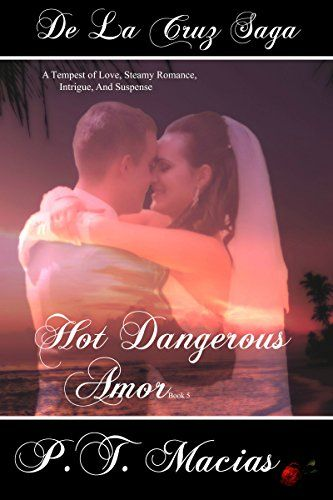 Hot Dangerous Amor: A Tempest of Love, Steamy Romance, Intrigue, And Suspense (De La Cruz Saga Book 7) - Kindle edition by P.T. Macias. Mystery, Thriller & Suspense Kindle eBooks @ Amazon.com.