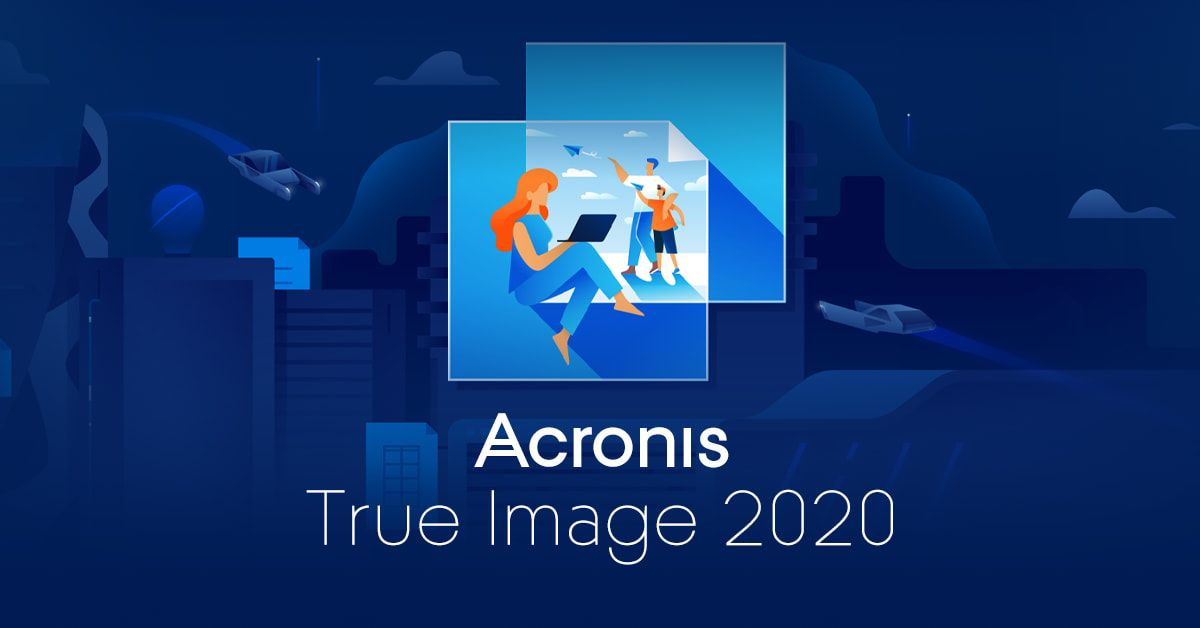 Find Out About The Full Feature Set Of Acronis True Image 2020 The Most Complete Flexible Full Image Backup Software Ava Acronis True Image True Disk Image