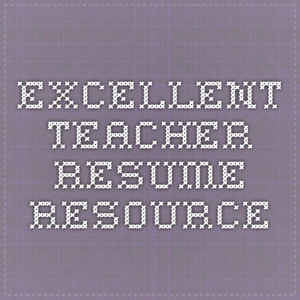 Excellent Teacher Resume resource TO DO Pinterest Student