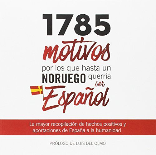 1785 motivos por los que hasta un noruego querría ser español /idea original  y coordinación José María Moya.. -- 3ª ed.. -- Madrid : [Design Brands of  Spain], 2017.