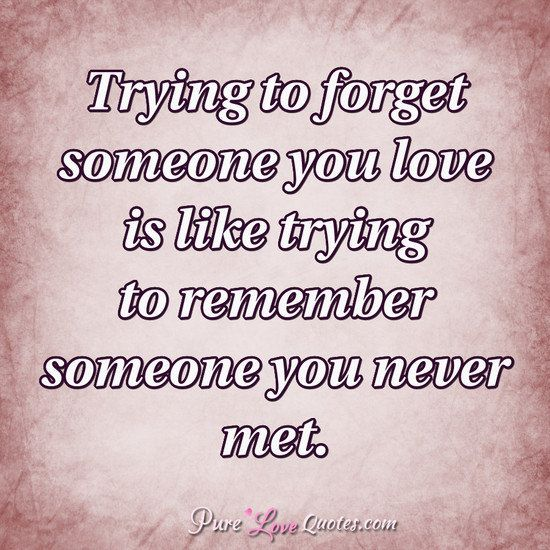 Quotes About Forgetting Your Crush: Love Quotes From PureLoveQuotes.com