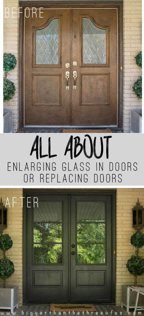 Install And Enlarge Glass In Exterior Doors Or Replace Exterior Doors Bigger Than The Three Of Us Exterior Doors With Glass Front Door Makeover Replace Exterior Door