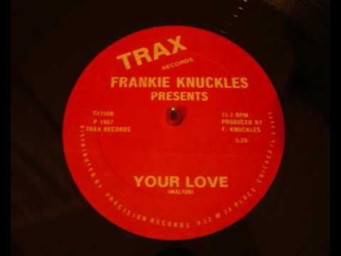 Frankie Knuckles Your Love Youtube Frankie Knuckles House Music Songs Best House Music