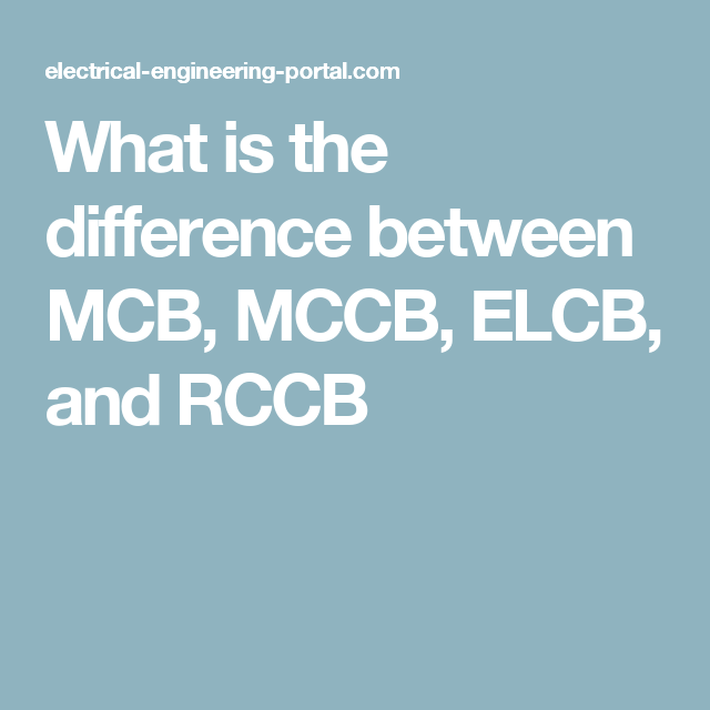 What is the difference between MCB, MCCB, ELCB, and RCCB ...