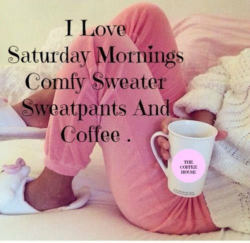 I Love Saturday Morning Good Morning Saturday Saturday Quotes Happy