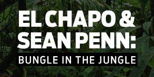DVR Slave: El Chapo & Sean Penn: Bungle in the Jungle