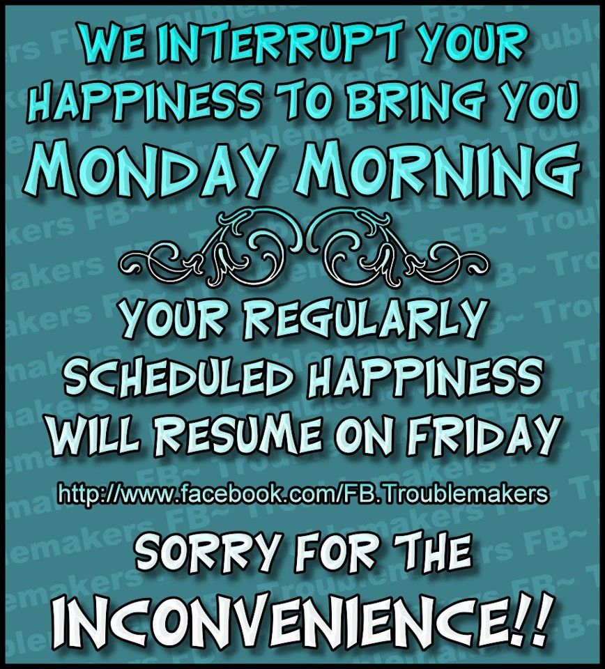 Monday Morning Quotes Your Regularly Scheduled Happiness Will Resume Again On Friday