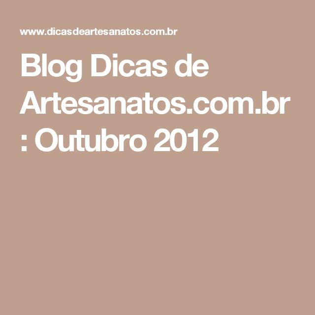 Blog Dicas de Artesanatos.com.br : Outubro 2012