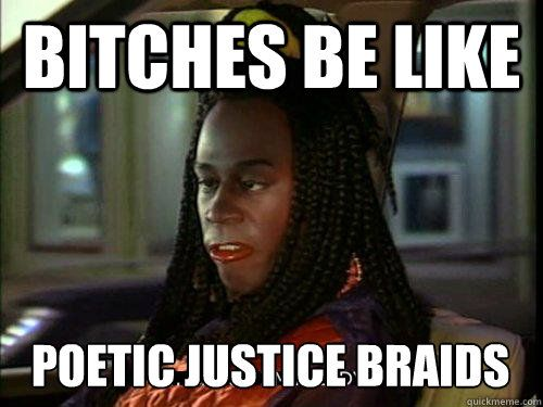 Funny Motivational Memes : Biches be like lol i still refer to them as poetic justice or