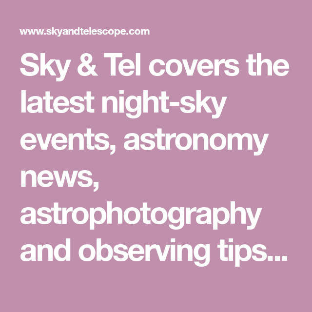 Sky & Tel covers the latest night-sky events, astronomy ...