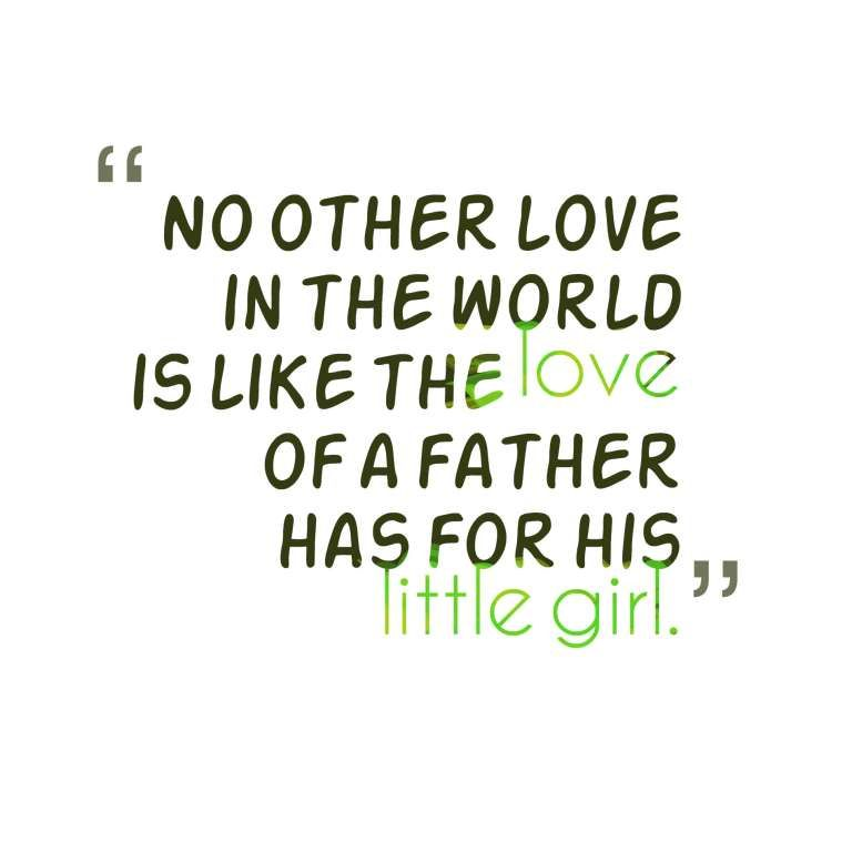 No Other Love In The World Is Like The Love Of A Father Has For His Little Girl Father Daughter Quotes Daughter Quotes Cute Love Quotes