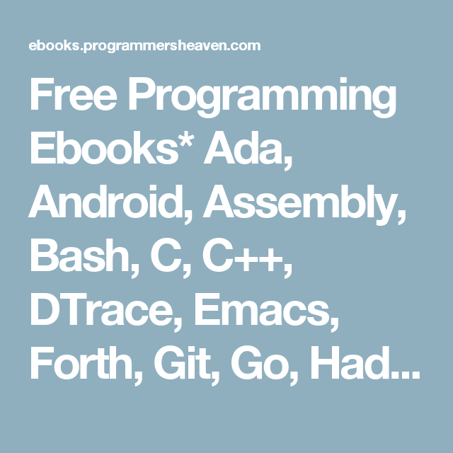 Free Programming Ebooks* Ada, Android, Assembly, Bash, C, C
