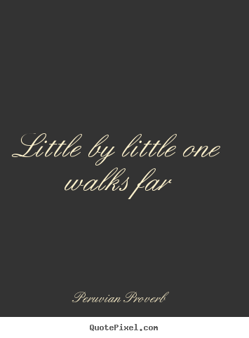 vian proverb quotes little by little walking quotes