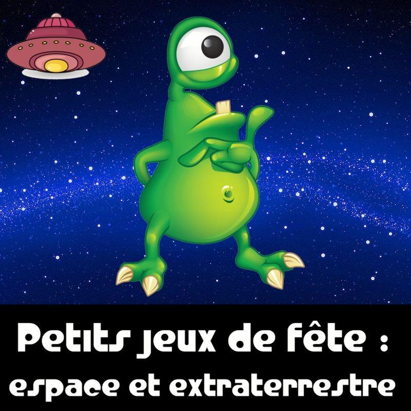 Bien-aimée Jeux espace et extraterrestre pour enfant | Idées anniversaire #UE_46
