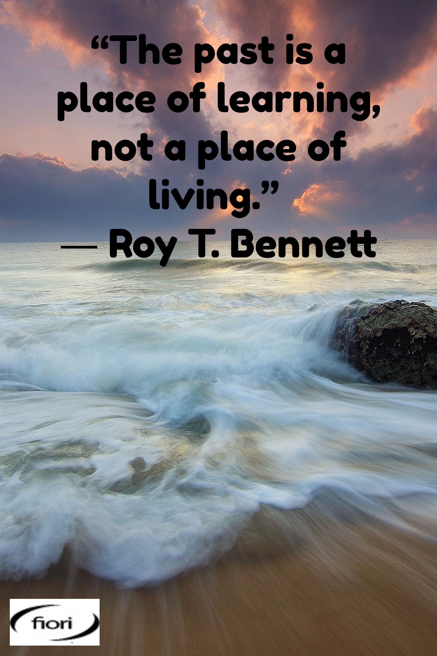 The Past Is A Place Of Learning Not A Place Of Living Roy T Bennett Live Life The Past Bennett