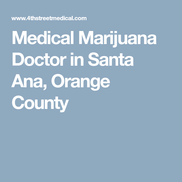 Medical Marijuana Doctor In Santa Ana Orange County  Vape