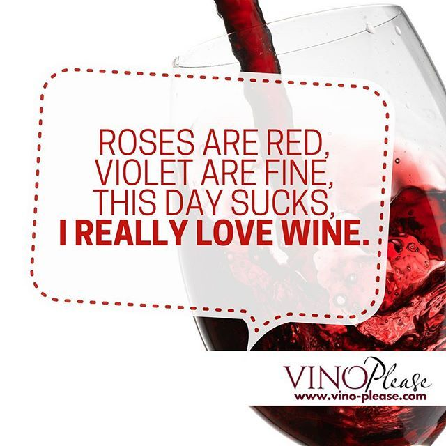Wine quotes - Roses are red, violet are fine, this day sucks, I really love  wine. www.vino-please.com #vinoplease #winehumor #wineinspiration #poems